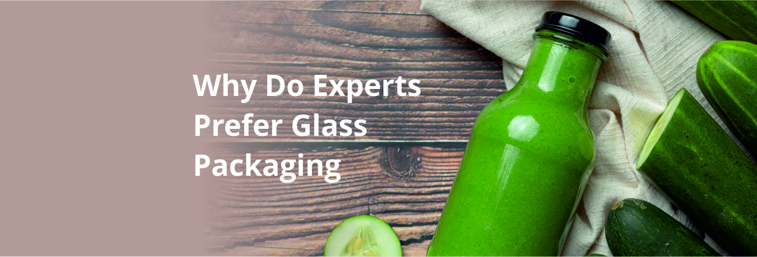 Why Glass is the Right Packaging Choice?