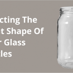 Round Glass Jars vs. Square  - How to Select Right Bottle Shape?