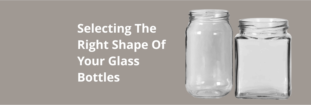 Round Glass Jars vs. Square  – How to Select Right Bottle Shape?
