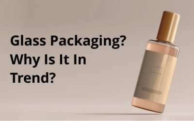 Why Glass Is Considered As The Right Packaging Choice?