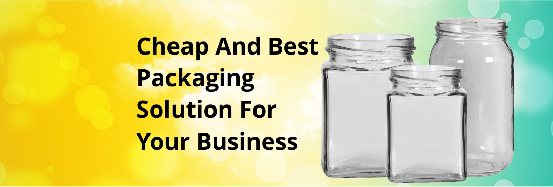 Glass Containers: Cheap And Best Packaging Solution